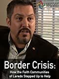 Clip: Border Crisis: How the Faith Communities of Laredo Stepped Up to Help Immigrants