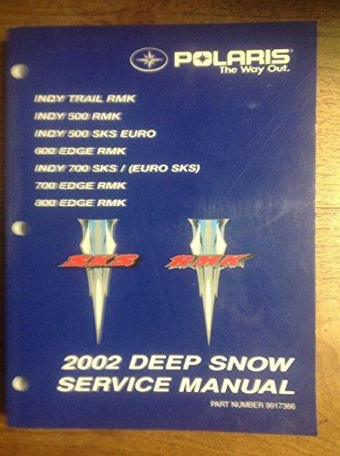 Polaris 2002 Deep Snow Service Manual Part No. 9917366 INDY Trail RMK, INDY 500 RMK, INDY 500 SKS EURO, 600 EDGE RMK, INDY 700 SKS/(Euro SKS), 700 EDGE RMK, 800 EDGE RMK
