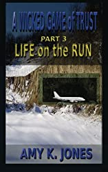 A WICKED GAME of TRUST: Life on the Run (Volume 3)