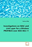 Investigations on MAC and Link Layer for a WirelessPROFIBUS over IEEE 802.11, Andreas Willig, 383648479X