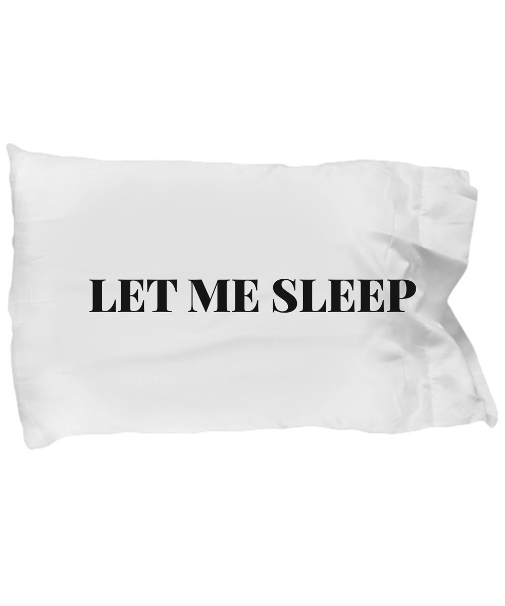 COLLEGE BEDDING DORM ROOM DECOR, Funny Pillowcase For Students -Teens - Kids, Pillow Case Let Me Sleep Quote For Girls Boys Bedroom Decor (Let Me Sleep)