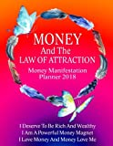 Money And the Law of Attraction Planner 2018: The Ultimate Guide to Manifesting Wealth, Abundance and Prosperity With…