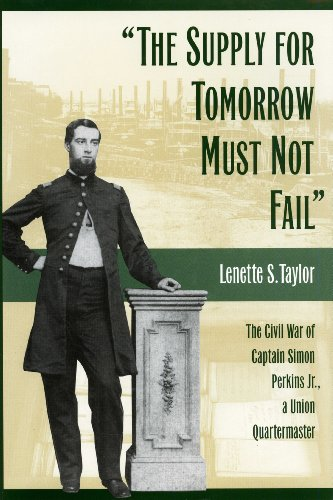 The Supply for Tomorrow Must Not Fail: The Civil War of Captain Simon Perkins Jr., Union Quartermaster (Supply Perkins)