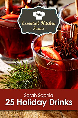 25 Holiday Drink Recipes (The Essential Kitchen Series Book 175) (Recipe For Sangria With Brandy)
