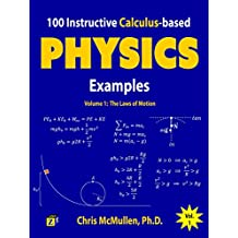 100 Instructive Calculus-based Physics Examples: The Laws of Motion (Calculus-based Physics Problems with Solutions Book 1)