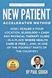 New Patient Accelerator Method: How I Scaled a Four Location, 1,000,000 + Cash Pay Physical Therapy Clinic - In a Place Where Health Care is Free (...And, In One of the Poorest Parts of the Country)
