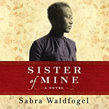Sister of Mine: A Novel Audiobook by Sabra Waldfogel Narrated by Bahni Turpin