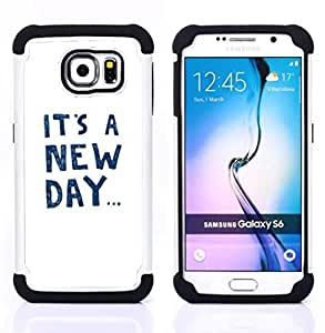 GIFT CHOICE / Defensor Cubierta de protección completa Flexible TPU Silicona + Duro PC Estuche protector Cáscara Funda Caso / Combo Case for Samsung Galaxy S6 SM-G920 // It'S A New Day Text Motivational Inspiring //