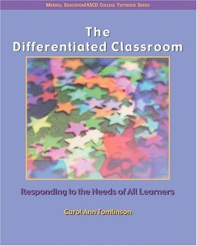 The Differentiated Classroom: Responding to the Needs of All Learners [Paperback] [1999] 1 Ed. Carol Ann Tomlinson