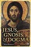 Jesus, Gnosis and Dogma, Roukema, Riemer, 0567064808