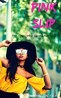 Pink Slip (The Spies Who Loved Her Book 1) by [Jackson, Katrina]