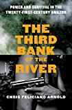 #2: The Third Bank of the River: Power and Survival in the Twenty-First-Century Amazon