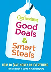 Good Housekeeping Good Deals & Smart Steals: How to Save Money on Everything