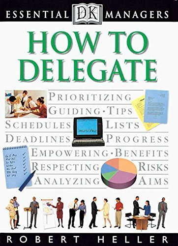 How to Delegate (Essential Managers Series) 1st edition by Heller, Robert (1999) Paperback