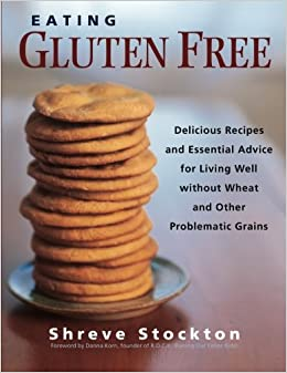 Book Eating Gluten Free: Delicious Recipes and Essential Advice for Living Well Without Wheat and Other Problematic Grains