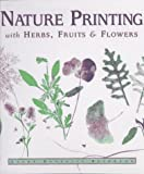 img - for Nature Printing: With Herbs, Fruits & Flowers by Laura Donnelly Bethmann (1996-01-06) book / textbook / text book