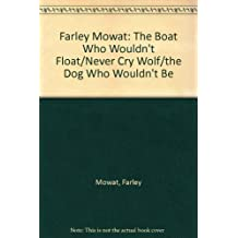 Farley Mowat: The Boat Who Wouldn't Float/Never Cry Wolf/the Dog Who Wouldn't Be