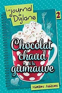Le Journal de Dylane, tome 2 : Chocolat Chaud a la Guimauve par Addison