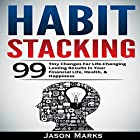 Habit Stacking: 99 Tiny Changes for Life-Changing Lasting Results in Your Financial Life, Health, & Happiness: Small Habits & High Performance Habits Series, Book 3 Hörbuch von Jason Marks Gesprochen von: Art Stone