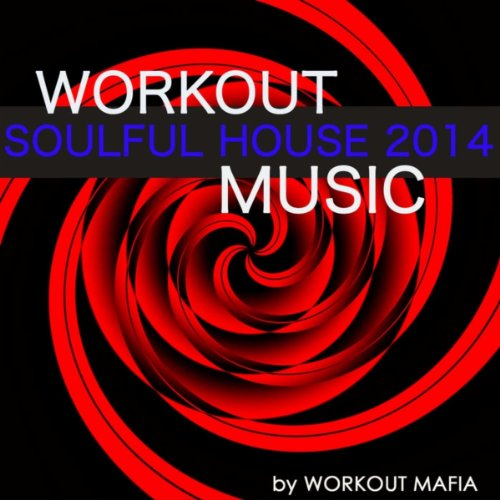 Workout Soulful House Music 2014: Best Workout Electronic Music for Body Building, Water Aerobics, Total Body Workout, Aerobics (Bonus Track Non Stop Music Workout Mix)