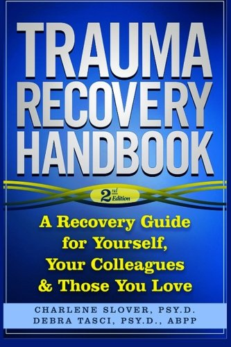 Trauma Recovery Handbook: A Recovery Guide For Yourself, Your Colleagues & Those You - Handbook Recovery