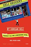 Image of My Korean Deli: Risking It All for a Convenience Store