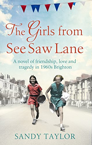 The Girls from See Saw Lane: A novel of friendship, love and tragedy in 1960s Brighton (Brighton Girls Trilogy Book 2) (Taylor Saws)
