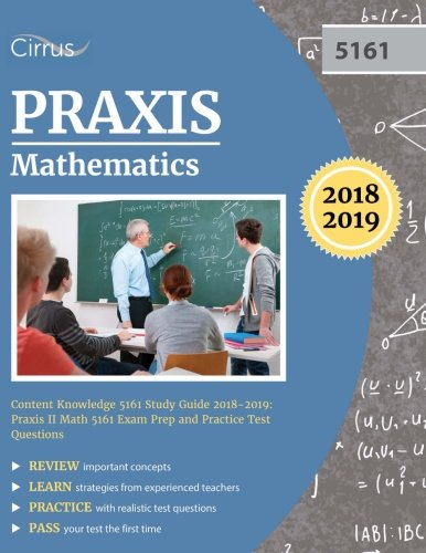 Praxis Mathematics Content Knowledge 5161 Study Guide 2018-2019: Praxis II Math 5161 Exam Prep and Practice Test Questions (Test Guide 2 Teacher)