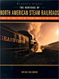 The Heritage of North American Steam Railroads, Brian Solomon, 0762103272