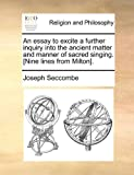 An Essay to Excite a Further Inquiry into the Ancient Matter and Manner of Sacred Singing [Nine Lines from Milton], Joseph Seccombe, 1170878954