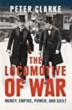 The Locomotive of War: Money, Empire, Power, and Guilt