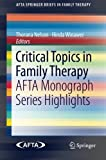 Book cover image for Critical Topics in Family Therapy: AFTA Monograph Series Highlights (AFTA SpringerBriefs in Family Therapy)