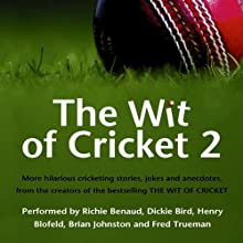 The Wit of Cricket 2 Audiobook by Richie Benaud, Dickie Bird, Henry Blofeld Narrated by Richie Benaud, Dickie Bird, Henry Blofeld