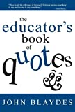 img - for The Educator s Book of Quotes: Inspirational quotes for educators all in one place! book / textbook / text book
