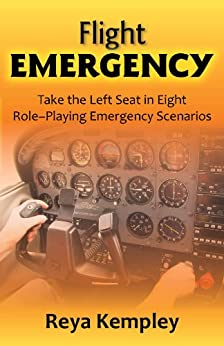 Flight Emergency: Take the Left Seat in Eight Role-Playing Emergency Scenarios by [Kempley, Reya]