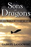 Sons of Dragons - Book 1: the Road of Kyle, Gabriel Landowski, 0615209491