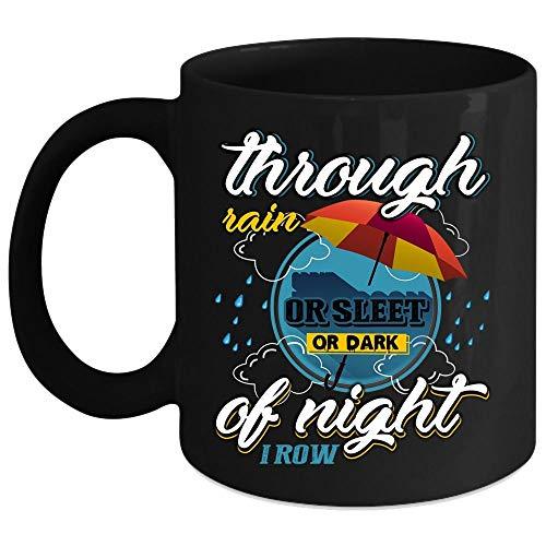 Through Rain Or Sleet Or Dark Of Night I Row Coffee Mug, I Love Rowing Coffee Cup, Perfect for Wine, Coffee, Tea (Coffee Mug 15 Oz - Black)