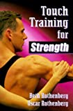 Touch Training for Strength, Beth Rothenberg and Oscar Rothenberg, 087322437X