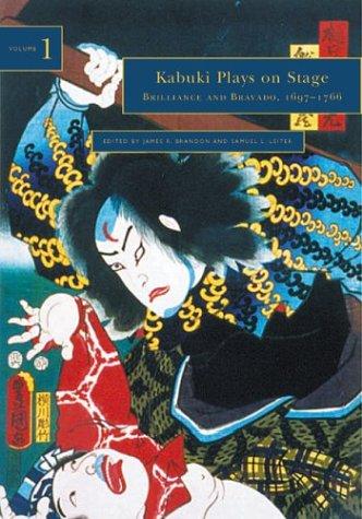 Kabuki Plays on Stage: Brilliance and Bravado, 1697-1766 (Kabuki Plays on Stage, Volume 1)