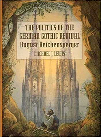 The Politics Of German Gothic Revival August Reichensperger Michael J Lewis 9780262121774 Amazon Books