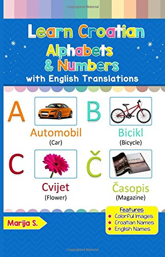 Learn Croatian Alphabets & Numbers: Colorful Pictures & English Translations (Croatian for Kids) (Volume 1) (Croatian Edition) ebook