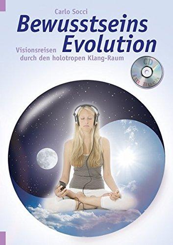 Bewusstseins-Evolution: VisionsreisendurchdenholotropenKlang-Raum