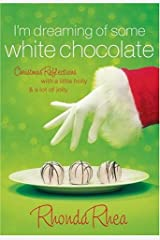 I'm Dreaming of Some White Chocolate: Christmas Reflections with a Little Holly & a Lot of Jolly Paperback