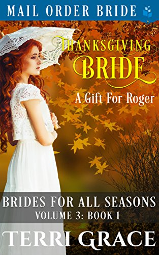 Thanksgiving Bride - A Gift For Roger (Brides For All Seasons Vol. 3 Book 1) by [Grace, Terri, Read, Pure]