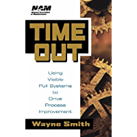 Time Out: Using Visible Pull Systems to Drive Process Improvement (National Association of Manufacturers Book 2)