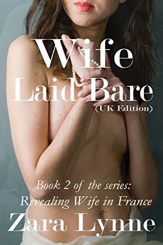 Wife-Laid-Bare-UK-Edition-Hotwife-Erotica-a-husband-has-wife-share-fantasies-that-lead-a-submissive-wife-into-exhibitionism-hotwife-cuckolding-Revealing-Wife-in-France-Book-2