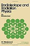 Radioisotope and Radiation Physics, Milorad Mladjenovic, 0125023502