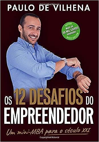 Os 12 Desafios do Empreendedor: Um mini-MBA para o século XXI (Portuguese Edition): Paulo de Vilhena: 9789895404551: Amazon.com: Books