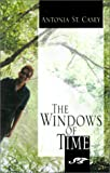 The Windows of Time, Antonia St. Casey, 1401019390
