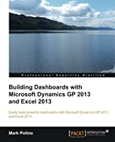 Building Dashboards with Microsoft Dynamics GP 2013 and Excel 2013 Front Cover
